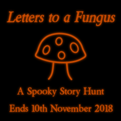 Image reads: Letters to a Fungus | A Spooky Story Hunt | Ends 10th November 2018